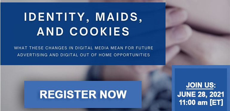 Identity, MAIDs, & Cookies. Big Changes in Digital Media and Implications for Digital Out of Home Advertising